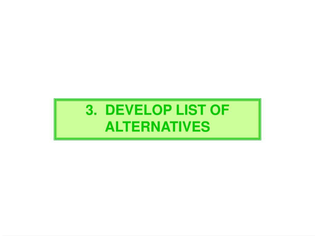 3.  DEVELOP LIST OF ALTERNATIVES