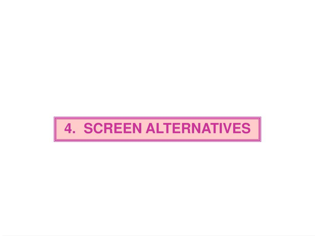4.  SCREEN ALTERNATIVES