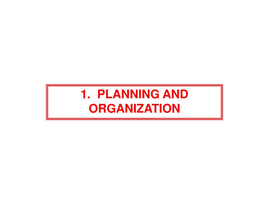 1.  PLANNING AND ORGANIZATION