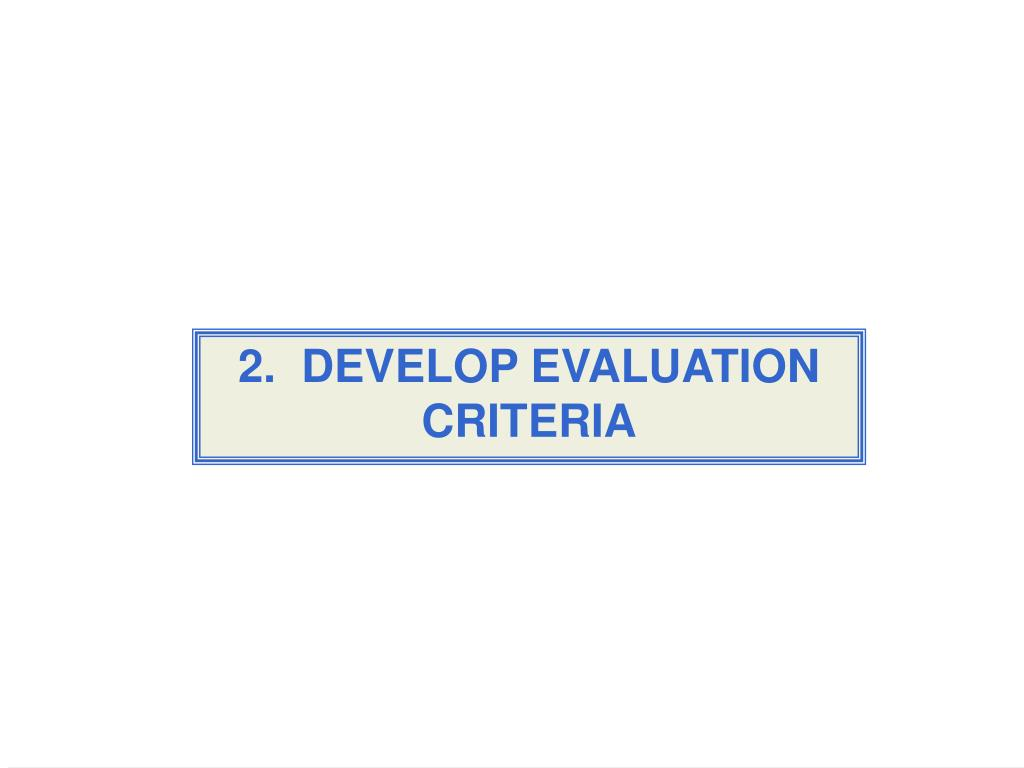 2.  DEVELOP EVALUATION CRITERIA