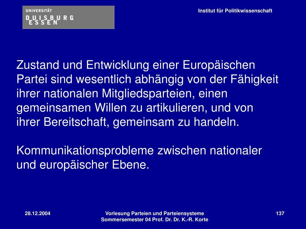 Zustand und Entwicklung einer Europäischen Partei sind wesentlich abhängig von der Fähigkeit ihrer nationalen Mitgliedsparteien, einen gemeinsamen Willen zu artikulieren, und von ihrer Bereitschaft, gemeinsam zu handeln.