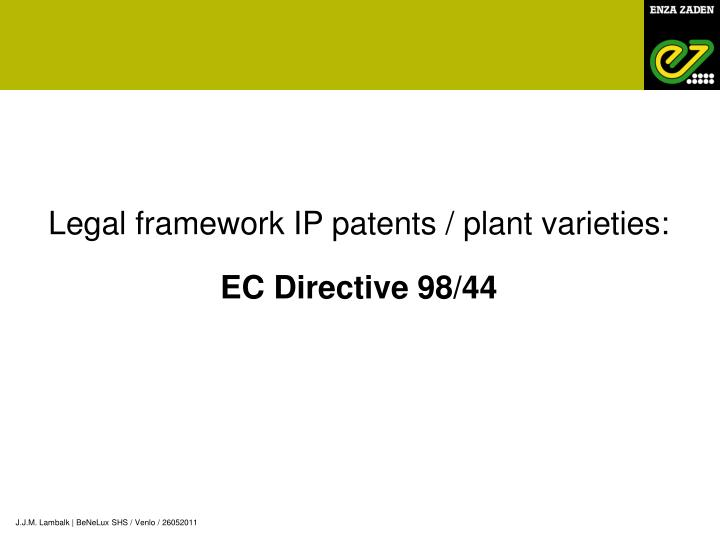 Legal framework IP patents / plant varieties: