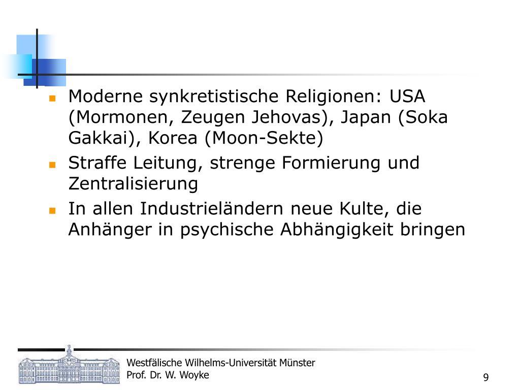 Moderne synkretistische Religionen: USA (Mormonen, Zeugen Jehovas), Japan (Soka Gakkai), Korea (Moon-Sekte)
