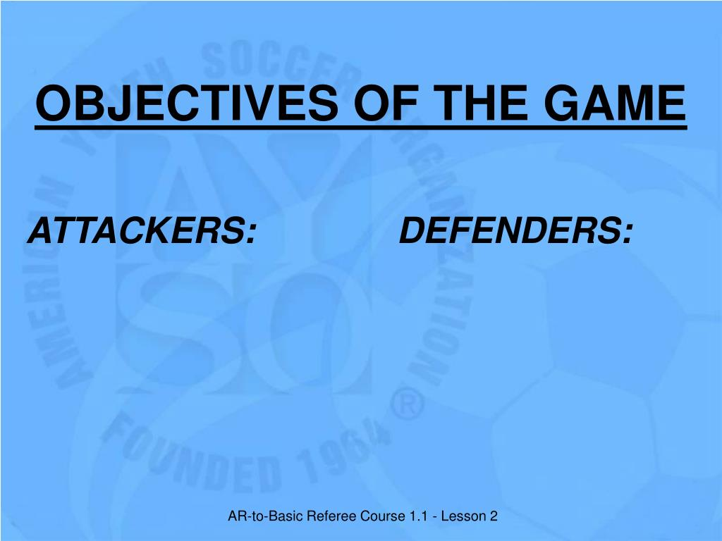 OBJECTIVES OF THE GAME
