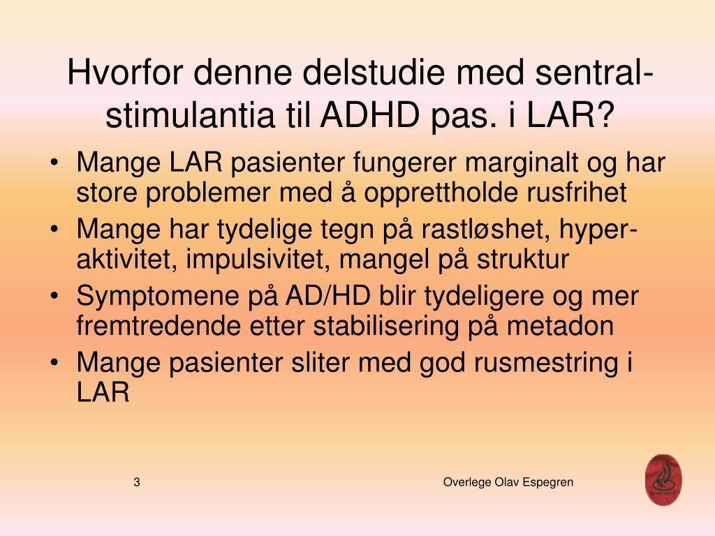 Hvorfor denne delstudie med sentral- stimulantia til ADHD pas. i LAR?