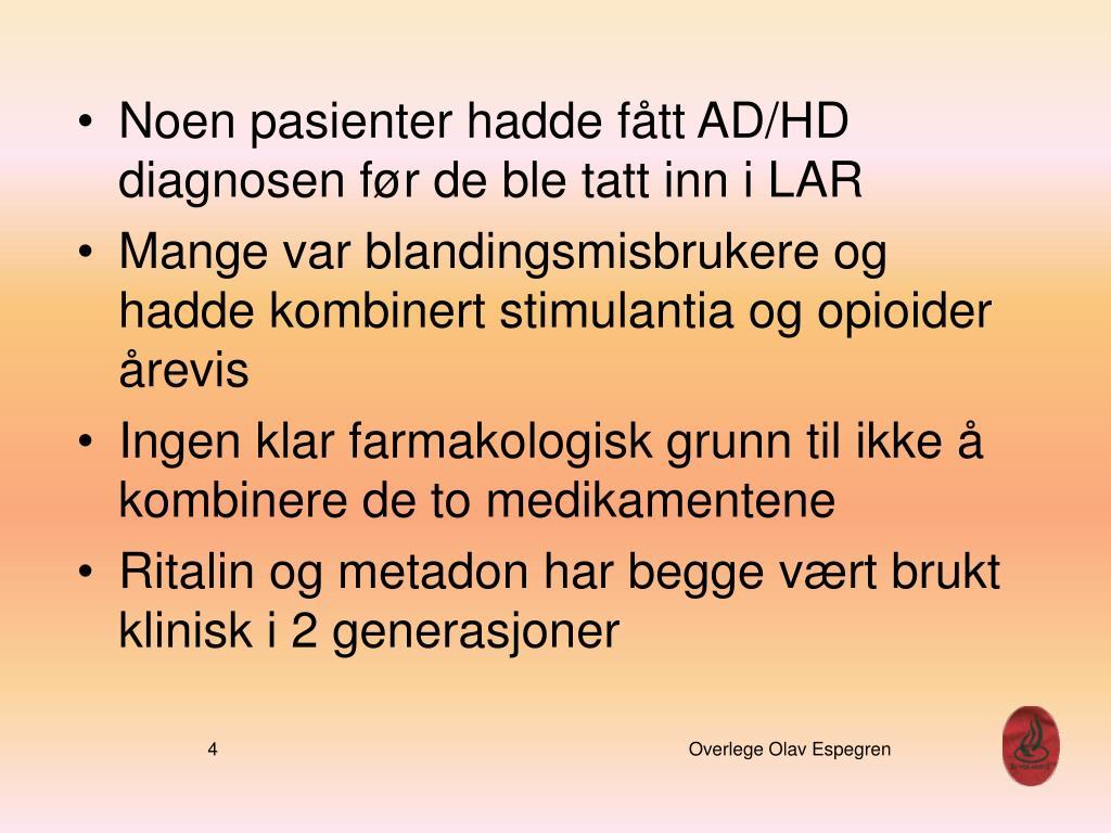 Noen pasienter hadde fått AD/HD diagnosen før de ble tatt inn i LAR