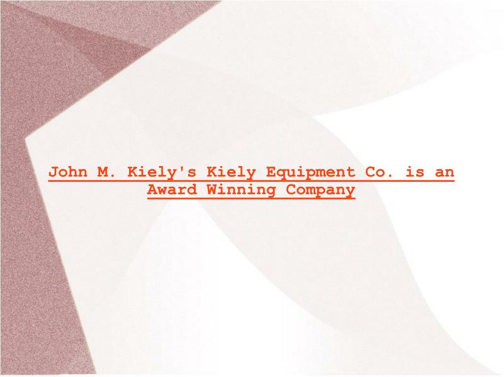 John M. Kiely's Kiely Equipment Co. is an Award Winning Company