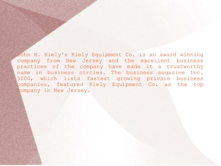 John M. Kiely's Kiely Equipment Co. is an award winning company from New Jersey and the excellent bu...