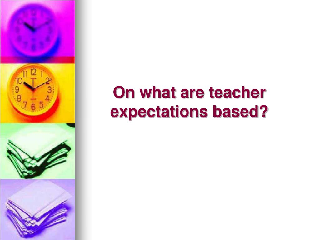 On what are teacher expectations based?