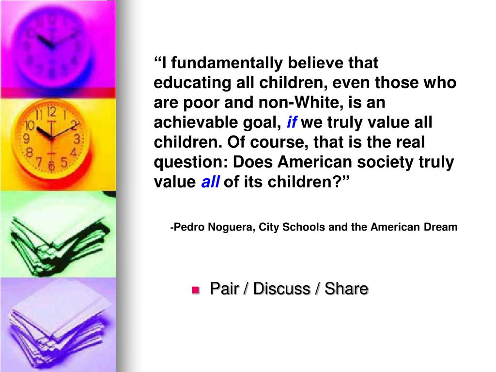"""I fundamentally believe that educating all children, even those who are poor and non-White, is an achievable goal,"