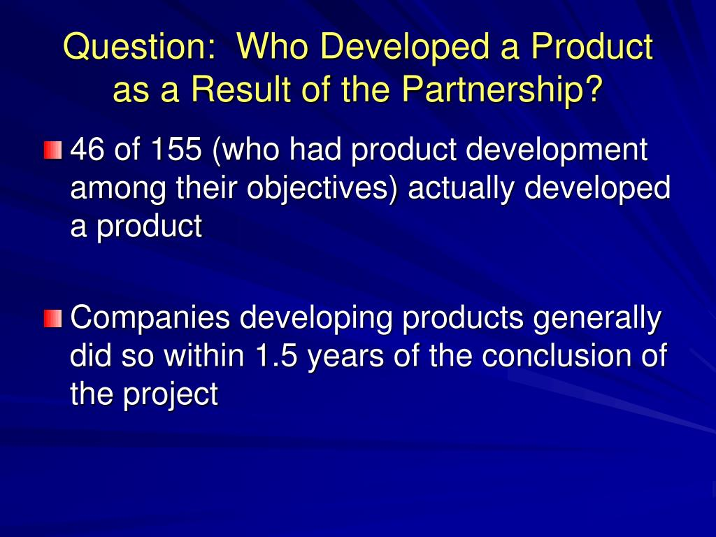 Question:  Who Developed a Product as a Result of the Partnership?