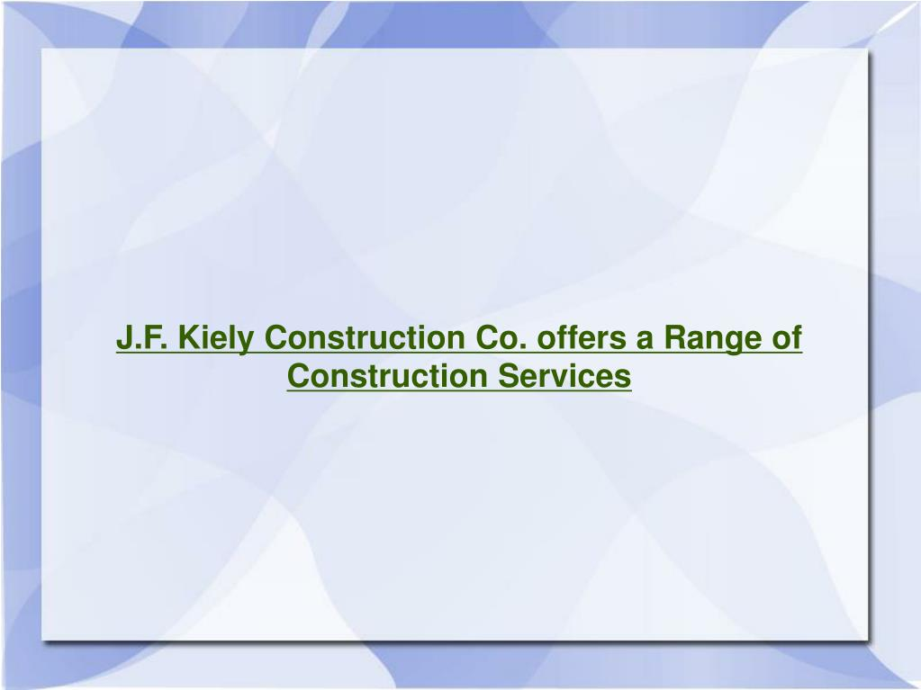 J.F. Kiely Construction Co. offers a Range of Construction Services