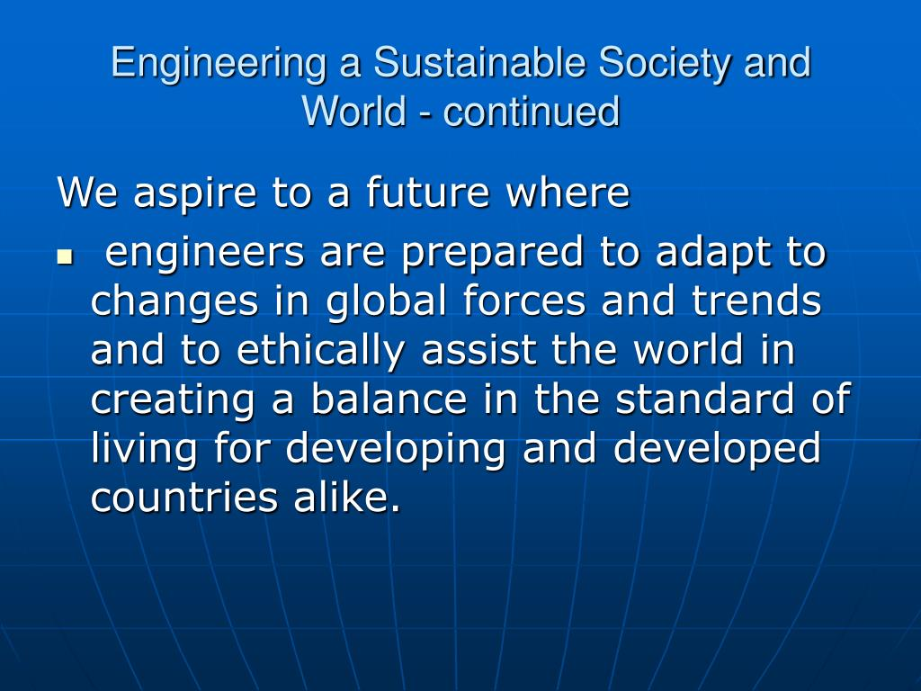 Engineering a Sustainable Society and World - continued