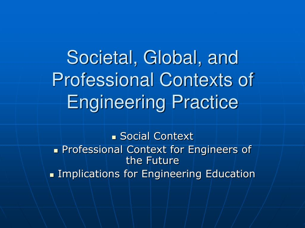 Societal, Global, and Professional Contexts of Engineering Practice