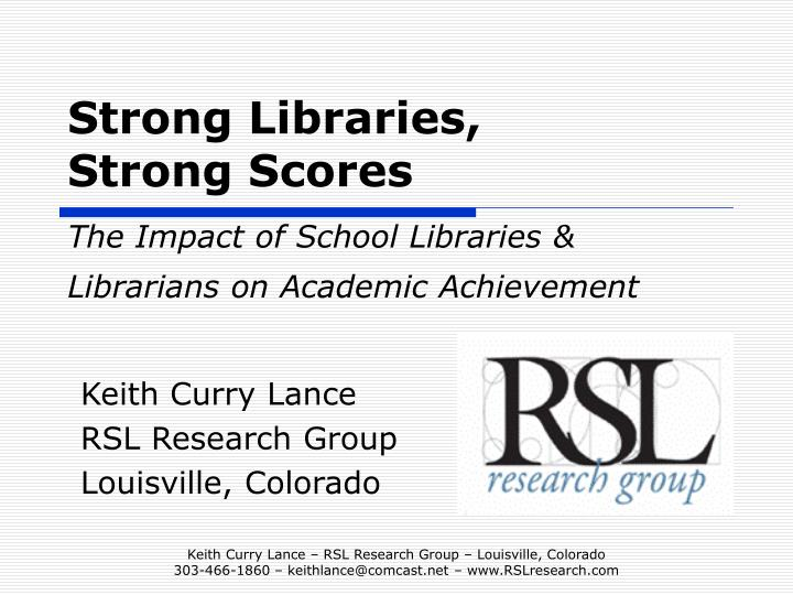Strong libraries strong scores the impact of school libraries librarians on academic achievement l.jpg