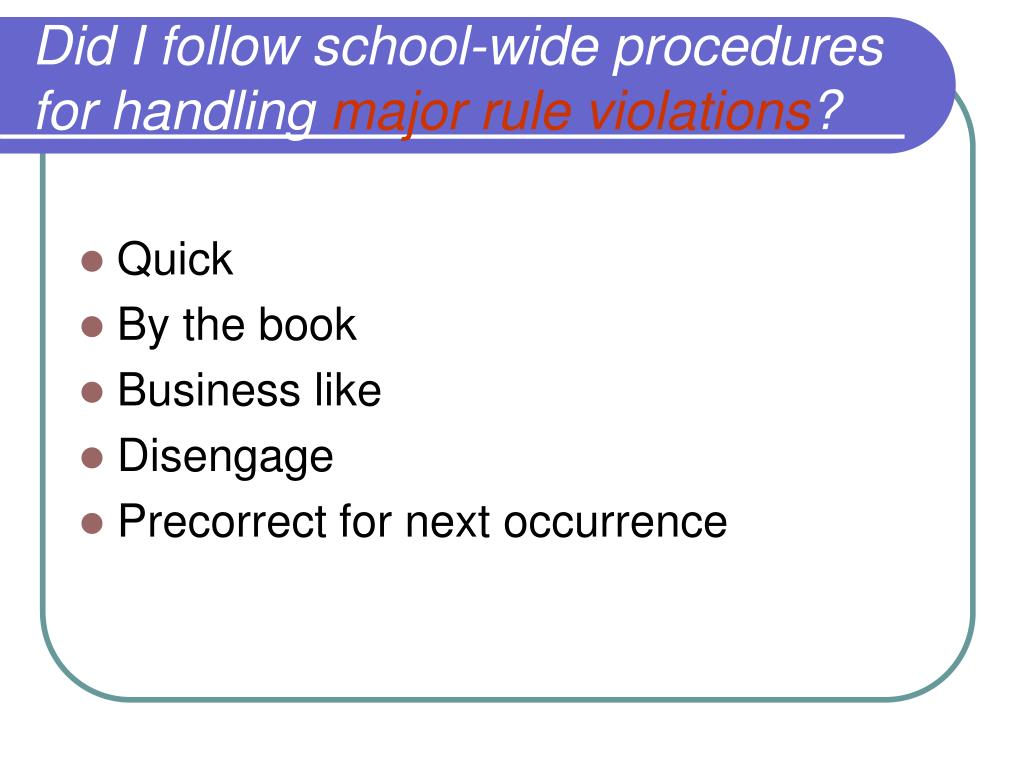 Did I follow school-wide procedures for handling
