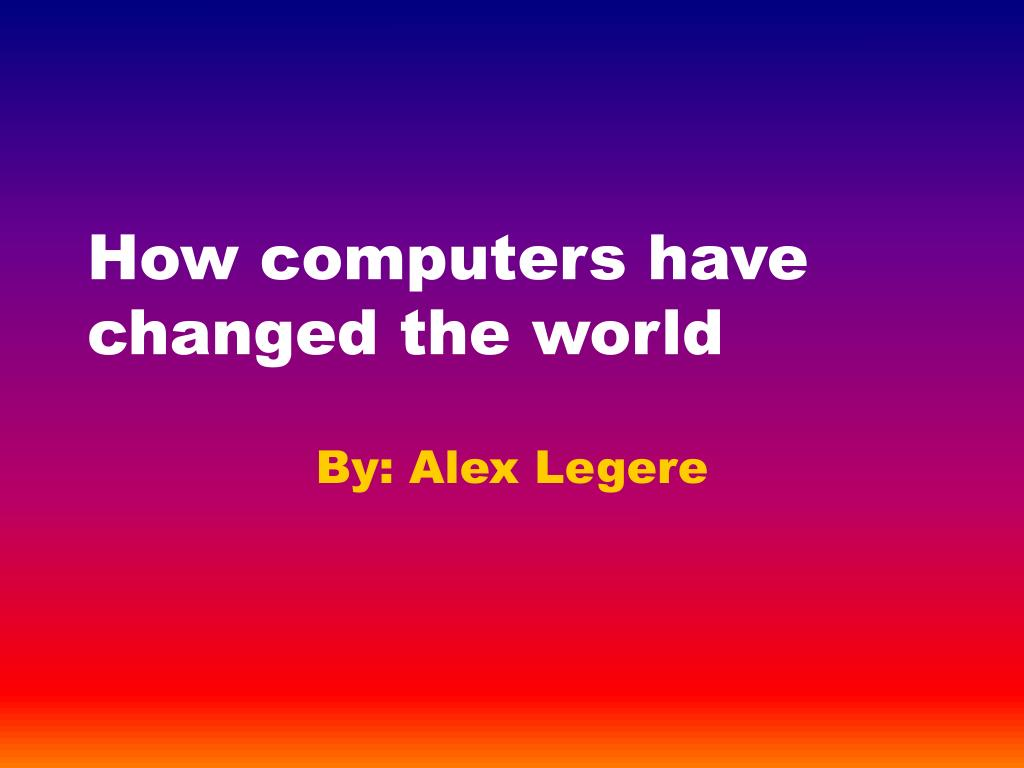 How computers have changed the world