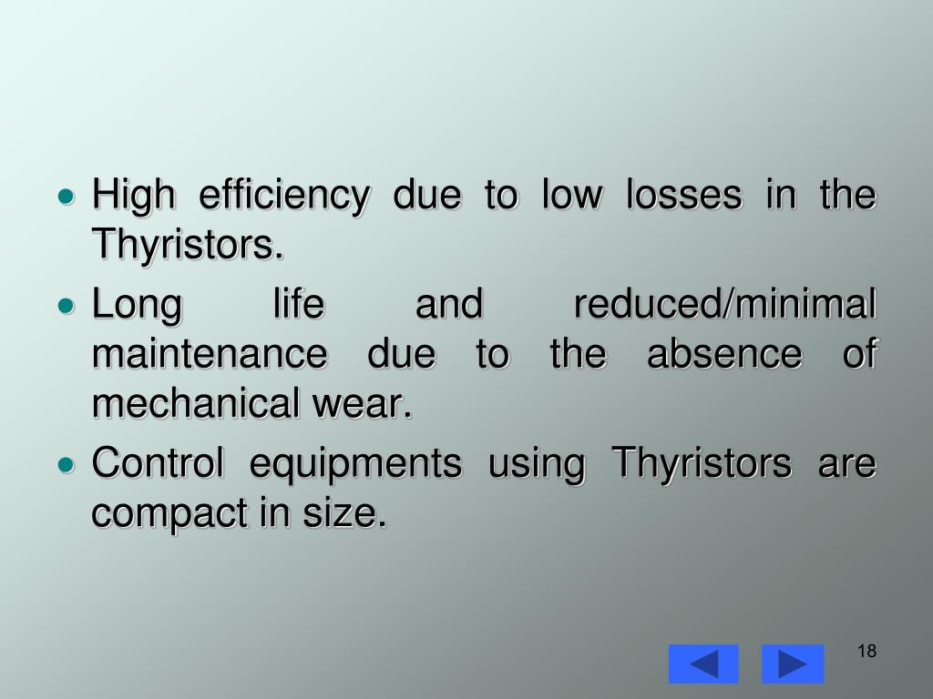 High efficiency due to low losses in the Thyristors.