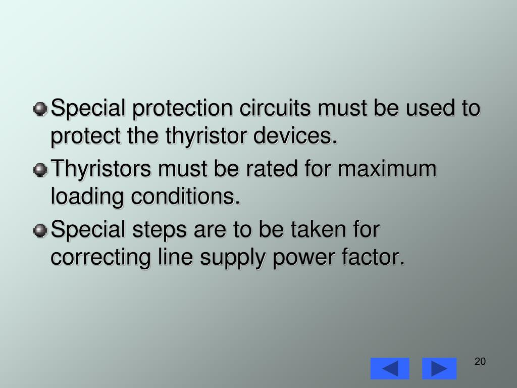 Special protection circuits must be used to protect the thyristor devices.