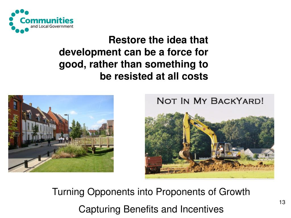 Restore the idea that development can be a force for good, rather than something to be resisted at all costs