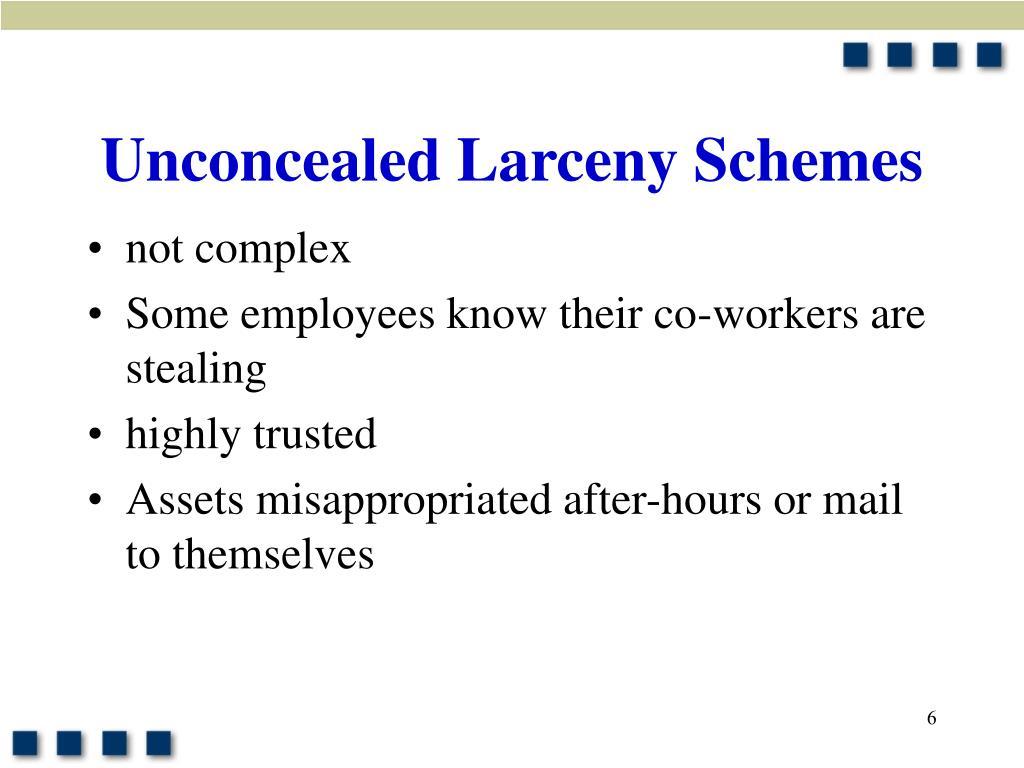 Unconcealed Larceny Schemes