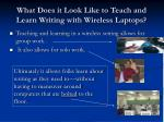 what does it look like to teach and learn writing with wireless laptops