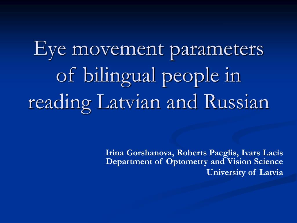 Eye movement parameters of bilingual people in reading Latvian and Russian