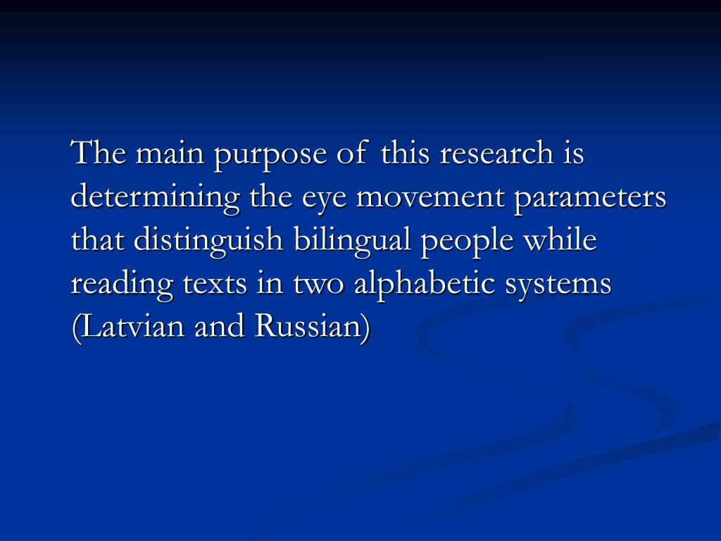 The main purpose of this research is determining the eye movement parameters that distinguish bilingual people while reading texts in two alphabetic systems (Latvian and Russian)