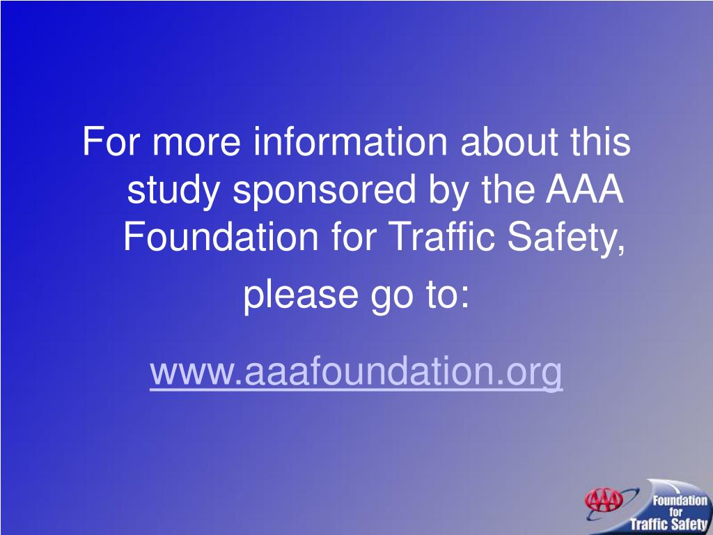 For more information about this study sponsored by the AAA Foundation for Traffic Safety,