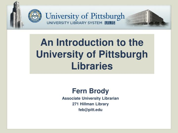 An introduction to the university of pittsburgh libraries