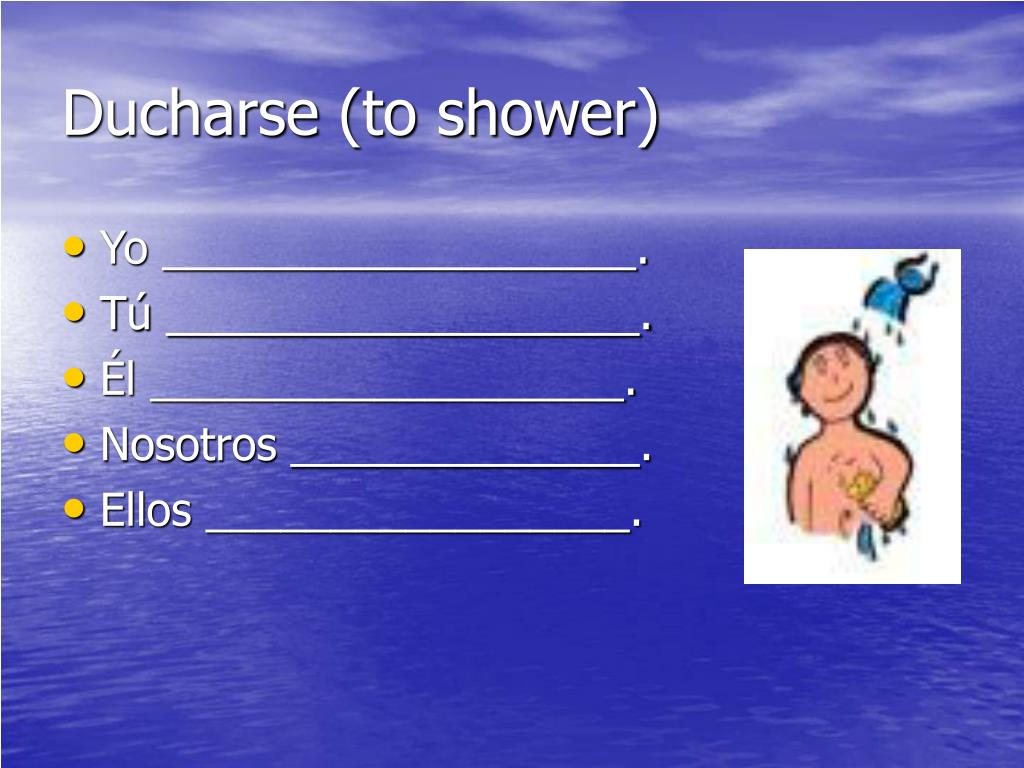 Ducharse (to shower)