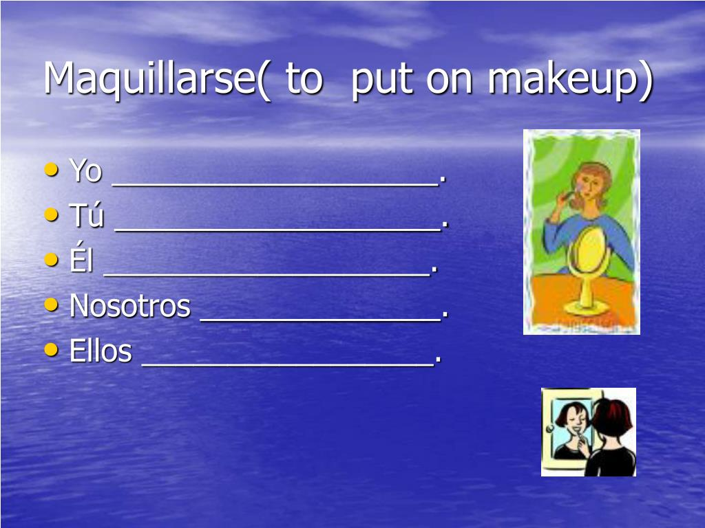 Maquillarse( to  put on makeup)