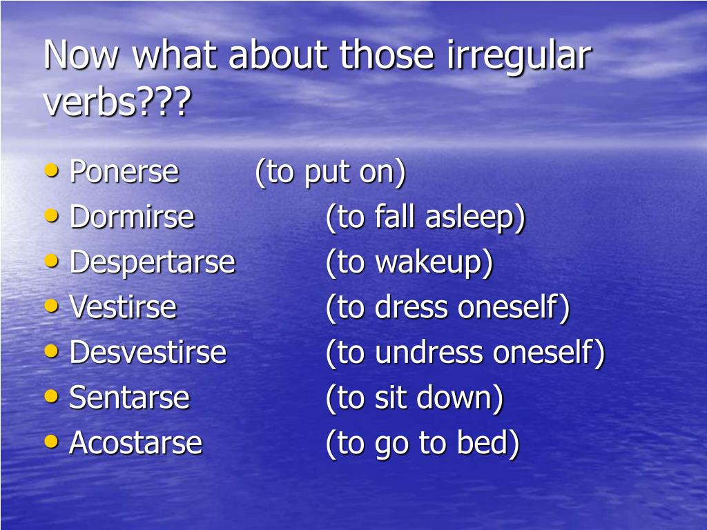 Now what about those irregular verbs???