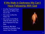 if we walk in darkness we can t have fellowship with god