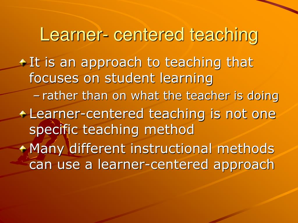 the learner centered approach Learner-centric approach seems to be at the forefront of effective instruction in  elearning courses the learner must be at the heart of it.