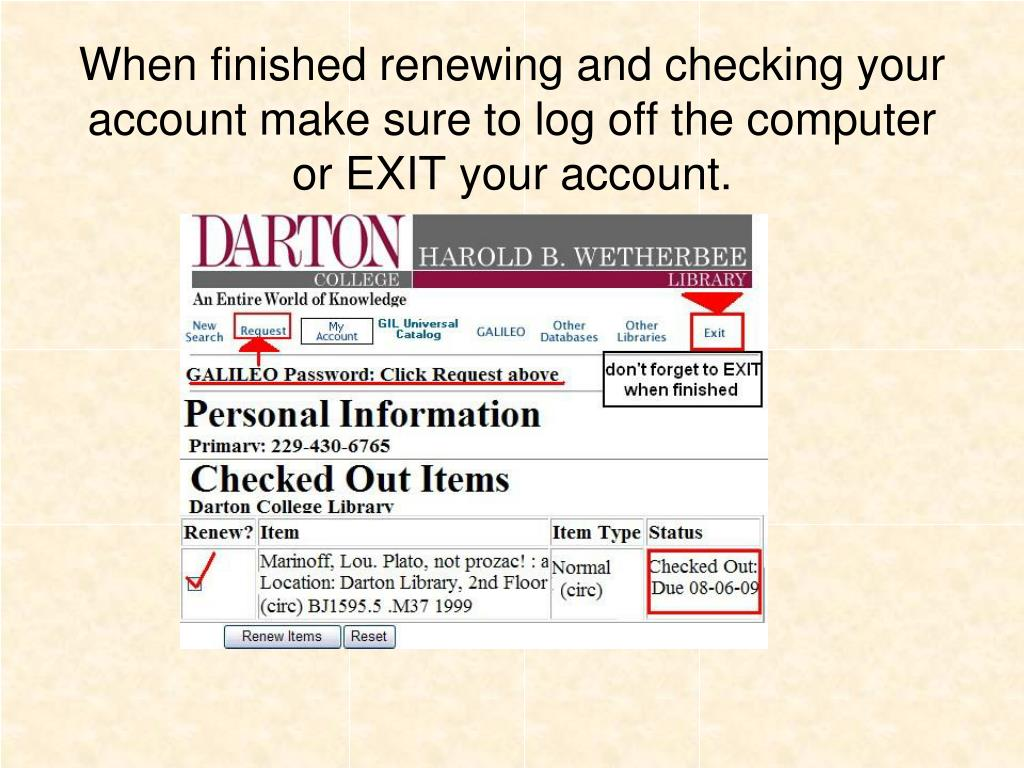 When finished renewing and checking your account make sure to log off the computer or EXIT your account.