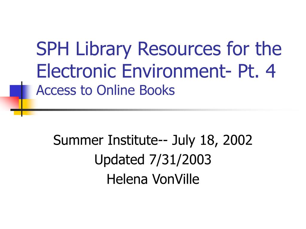 SPH Library Resources for the Electronic Environment- Pt. 4