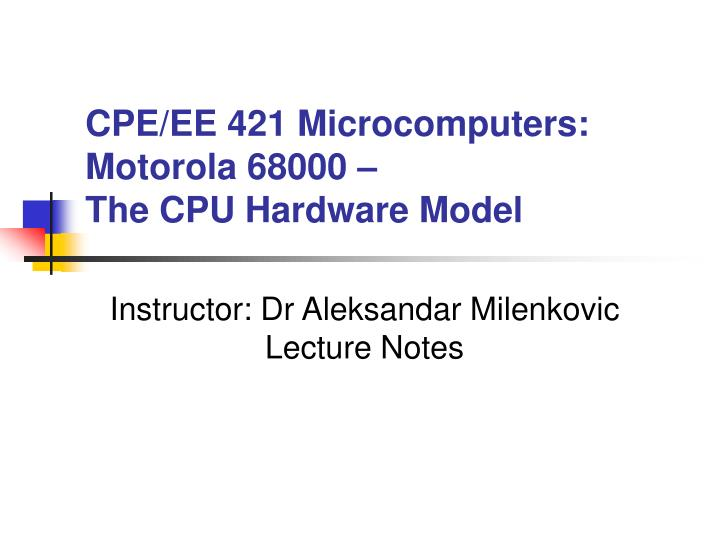 Cpe ee 421 microcomputers motorola 68000 the cpu hardware model l.jpg