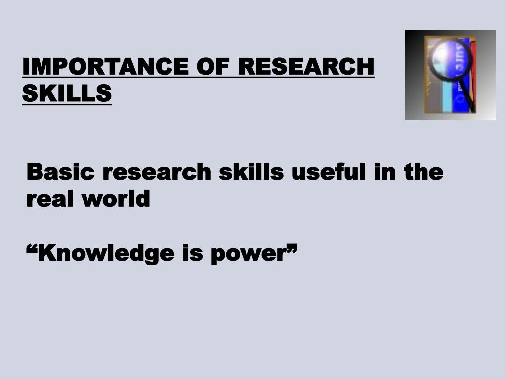 IMPORTANCE OF RESEARCH SKILLS