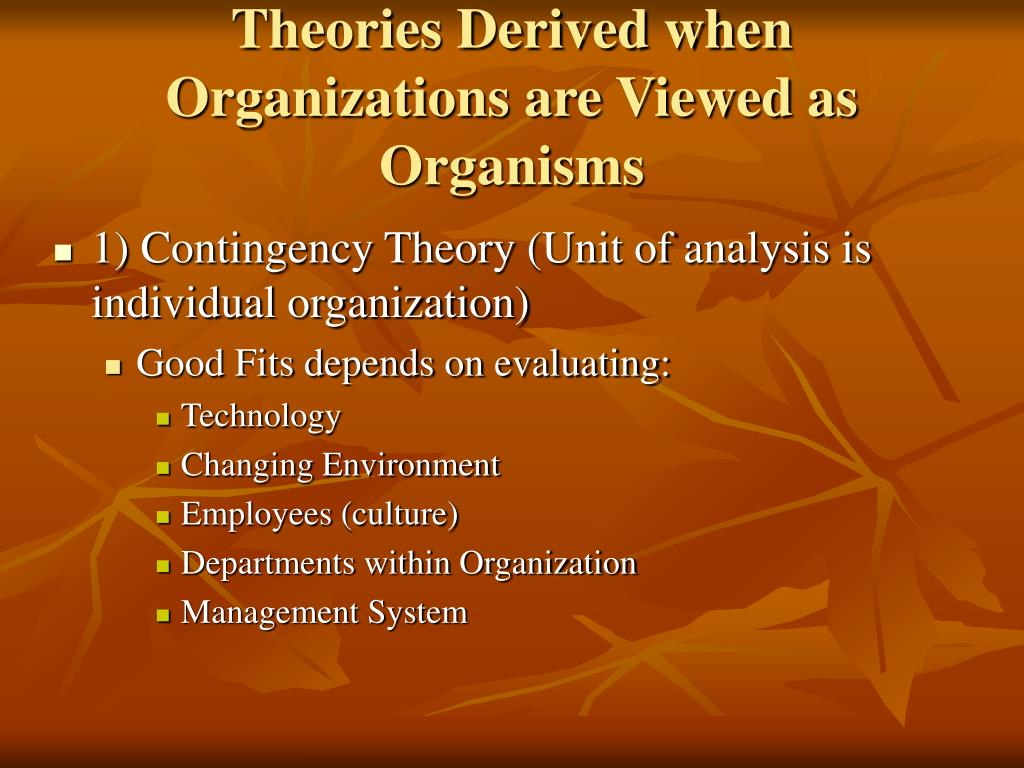 Theories Derived when  Organizations are Viewed as Organisms