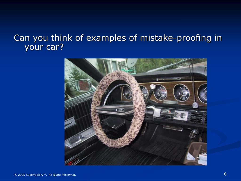 Can you think of examples of mistake-proofing in your car?