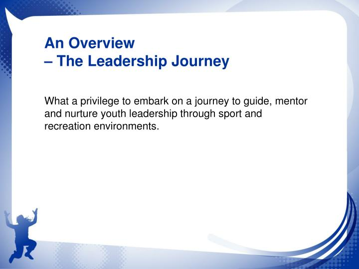 An Overview                                                   – The Leadership Journey
