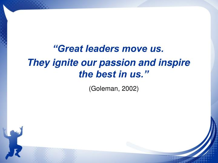 """Great leaders move us."