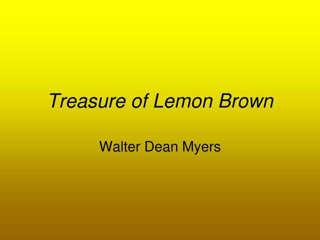 the treasure of lemon brown by walter dean myers essay The treasure of lemon brown walter dean myers, page 9 writing model: argumentative text write an essay (opinion), 125.