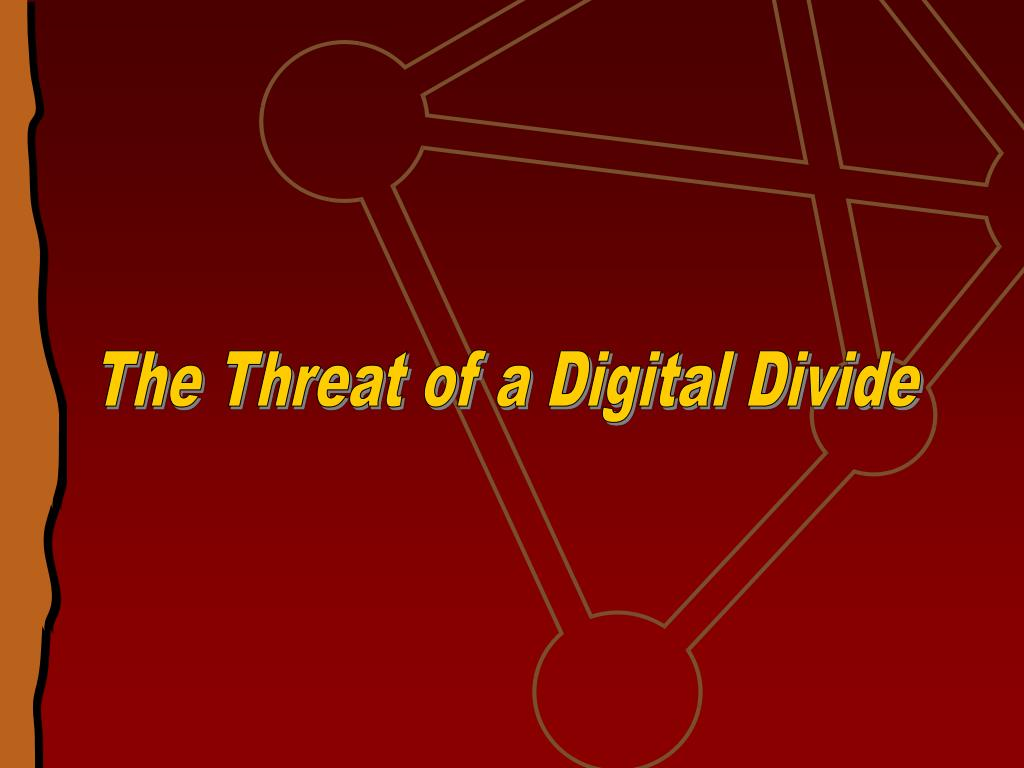 The Threat of a Digital Divide
