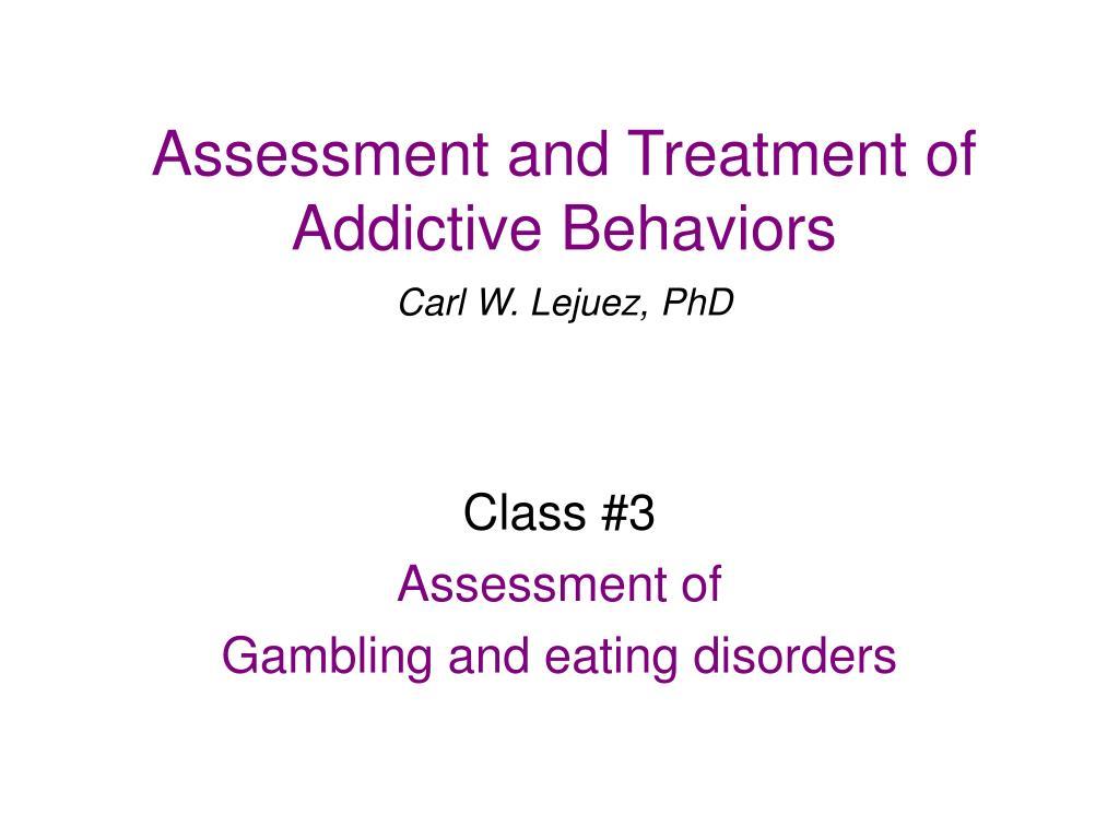 Assessment and Treatment of Addictive Behaviors