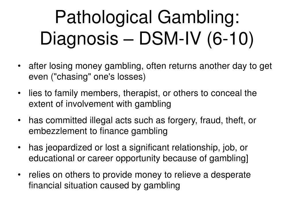 Pathological Gambling: Diagnosis – DSM-IV (6-10)