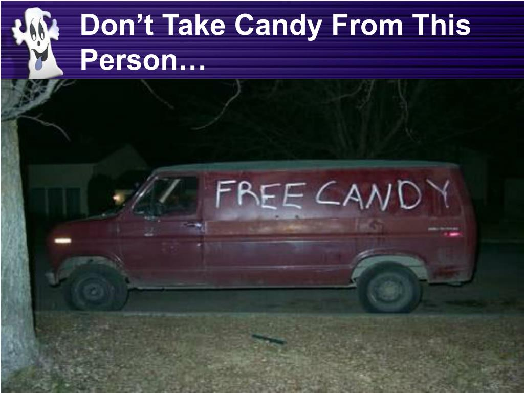 Don't Take Candy From This Person…