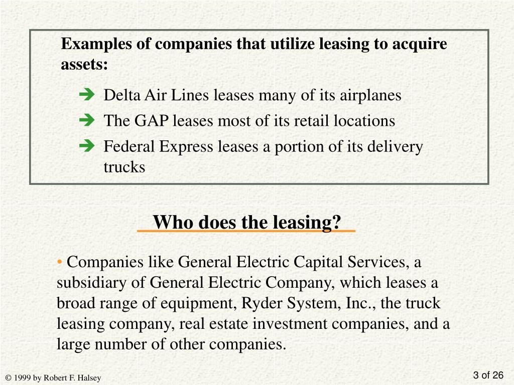 Examples of companies that utilize leasing to acquire assets: