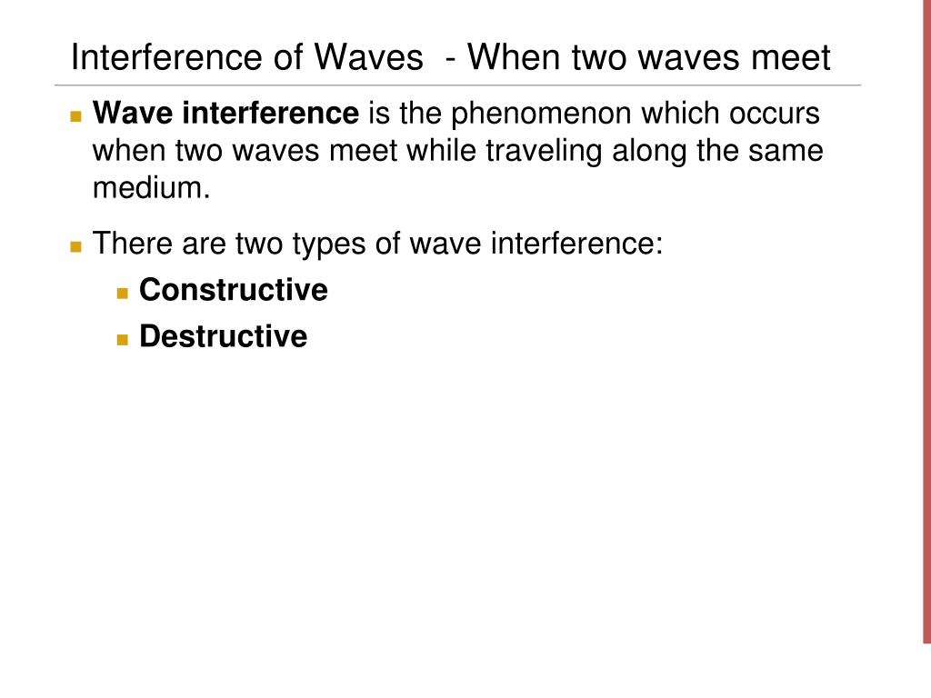 Interference of Waves  - When two waves meet